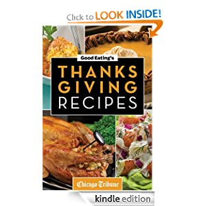 Good Eating's Thanksgiving Recipes: Traditional and Unique Holiday Recipes for Desserts, Sides, Turkey and More