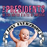 Love Everybody Presidents Of The USA