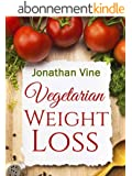 Vegetarian Weight Loss: How to Achieve Healthy Living & Low Fat Lifestyle (Weight Maintenance & Heart Healthy Diet) (Special Diet Cookbooks & Vegetarian Recipes Collection Book 1) (English Edition)