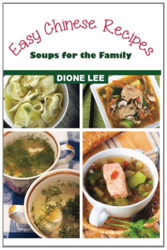 Easy Chinese Recipes: Soups for the Family by Dione Lee