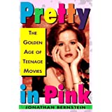 Pretty In Pink: The Golden Age of Teenage Movies ~ Jonathan Bernstein