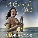 A Cornish Girl Hörbuch von Gloria Cook Gesprochen von: Patricia Gallimore
