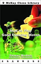 How to Play Good Opening Moves (McKay Chess Library)