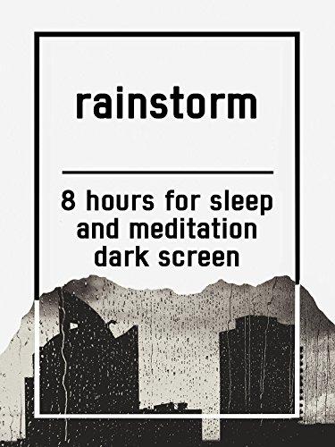 Rainstorm, 8 hours for Sleep and Meditation, dark screen