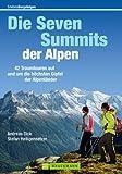 Die Seven Summits der Alpen: 44 Traumtouren auf und um die höchsten Gipfel der Alpenländer. Vom Mont Blanc über Zugspitze, bis zum Triglav - ein informativer Tourenführer mit Kartenausschnitten