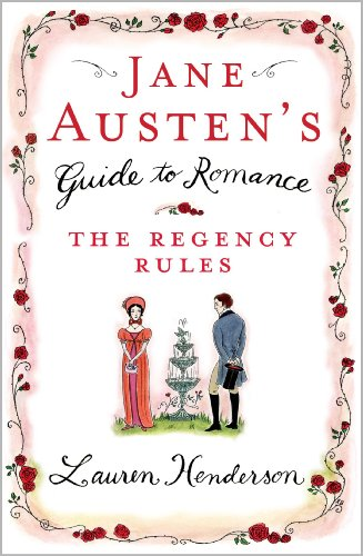 Jane Austen's Guide to Romance: The Regency Rules