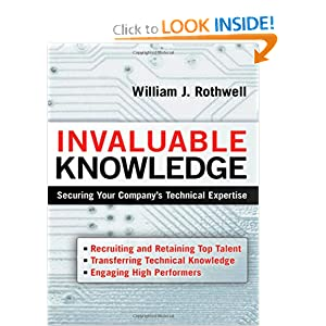 Invaluable Knowledge: Securing Your Company's Technical Expertise William J. Rothwell