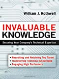 Invaluable Knowledge: Securing Your Company's Technical Expertise (081441639X) by Rothwell, William J.