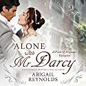 Alone with Mr. Darcy: A Pride & Prejudice Variation (       UNABRIDGED) by Abigail Reynolds Narrated by Elizabeth Klett
