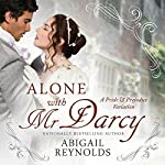 Alone with Mr. Darcy: A Pride & Prejudice Variation | Abigail Reynolds