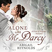 Alone with Mr. Darcy: A Pride & Prejudice Variation | Livre audio Auteur(s) : Abigail Reynolds Narrateur(s) : Elizabeth Klett