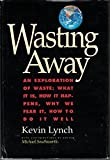 img - for Wasting Away - An Exploration of Waste: What It Is, How It Happens, Why We Fear It, How To Do It Well by Kevin Lynch (1991-04-16) book / textbook / text book