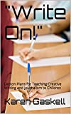 """""""Write On!"""": Lesson Plans for Teaching Creative Writing and Journalism to Children"""