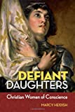 img - for Defiant Daughters: Christian Women of Co: Christian Women of Conscience book / textbook / text book