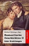 Romantische Geschichten II. Zehn Erzählungen