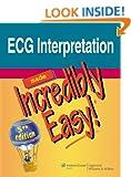 ECG Interpretation Made Incredibly Easy! (Incredibly Easy! Series) (Incredibly Easy! Series (R))
