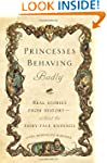 Princesses Behaving Badly: Real Stori...