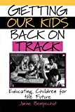 Getting Our Kids Back on Track: Educating Children for the Future (0787949914) by Janine Bempechat