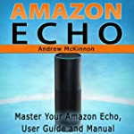Amazon Echo: Master Your Amazon Echo...