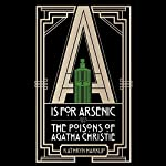 A Is for Arsenic: The Poisons of Agatha Christie | Kathryn Harkup