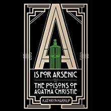 A is for Arsenic: The Poisons of Agatha Christie (       UNABRIDGED) by Kathryn Harkup Narrated by Beth Chalmers