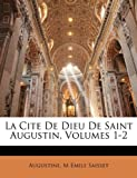 La Cite De Dieu De Saint Augustin, Volumes 1-2 (French Edition) (1174292830) by Augustine
