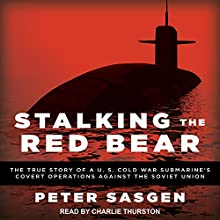 Stalking the Red Bear: The True Story of a U.S. Cold War Submarine's Covert Operations Against the Soviet Union Audiobook by Peter Sasgen Narrated by Charlie Thurston