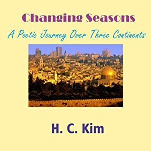 Changing Seasons: A Poetic Journey Over Three Continents | [Heerak Christian Kim]
