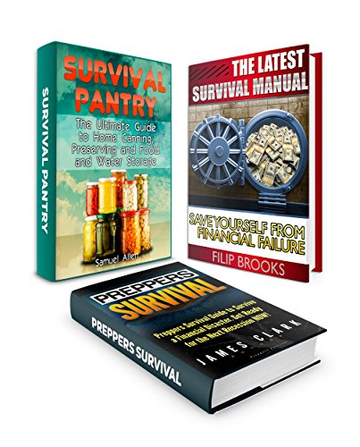 Survival Pantry Box Set: 13 Incredible Survival Tips To Survive a Financial Disaster plus The Ultimate Survival Guide to Home Canning, Preserving and Food ... disaster preparedness, survival guide) by James Clark, Filip Brooks, Samuel Allen