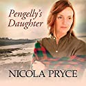 Pengelly's Daughter Audiobook by Nicola Pryce Narrated by Penelope Freeman