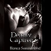 Deadly Captive: Deadly Captive, Book 1 | Bianca Sommerland