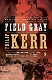 Field Gray: A Bernie Gunther Novel