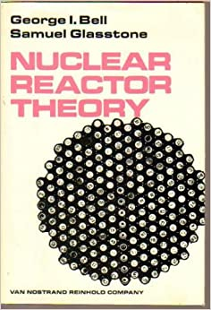 Nuclear reactor theory bell and glasstone