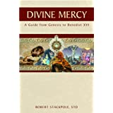 Divine Mercy:  A Guide from Genesis to Benedict XVI ~ Robert Stackpole