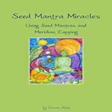 Seed Mantra Miracles: Using Seed Mantras and Meridian Tapping: Seed Mantra Series (       UNABRIDGED) by Doron Alon Narrated by Doron Alon