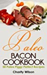 Paleo Bacon Cookbook: 50 Paleo Piggy...