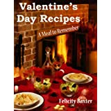 Valentine's Day Recipes - A Meal to Remember ~ Felicity Baxter