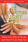 Is Acupuncture Right for You?: What It Is, Why It Works, and How It Can Help ...