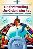 img - for Understanding the Global Market: Navigating the International Business Environment book / textbook / text book