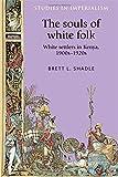 The Souls of White Folk: White settlers in Kenya, 1900s-20s (Studies in Imperialism MUP)
