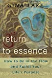 img - for Return to Essence: How to Be in the Flow and Fulfill Your Life's Purpose book / textbook / text book