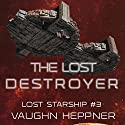 The Lost Destroyer: Lost Starship Series, Volume 3 Audiobook by Vaughn Heppner Narrated by Mark Boyett