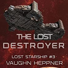 The Lost Destroyer: Lost Starship Series, Volume 3 (       UNABRIDGED) by Vaughn Heppner Narrated by Mark Boyett