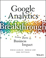 Google Analytics Breakthrough: From Zero to Business Impact Front Cover