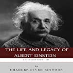Legendary Scientists: The Life and Legacy of Albert Einstein    Charles River Editors