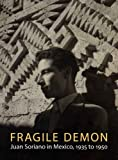 Fragile Demon: Juan Soriano in Mexico, 1935 to 1950 (Philadelphia Museum of Art) (0300136889) by Edward J. Sullivan