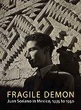 Fragile Demon: Juan Soriano in Mexico, 1935 to 1950 (Philadelphia Museum of Art) (0300136889) by Sullivan, Edward J.