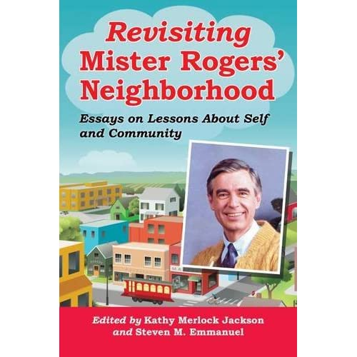 Revisiting Mister Rogers' Neighborhood: Essays on Lessons of Self and Community