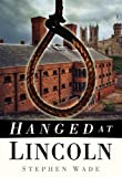 Stephen Wade Hanged at Lincoln