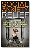 Social Anxiety: Social Anxiety Relief: Your Secret Step-By-Step Guide to Finally Overcome Social Anxiety Disorder in 7 Days...or Less! (Social Anxiety ... and Shyness, Social Anxiety Cure Book 1)